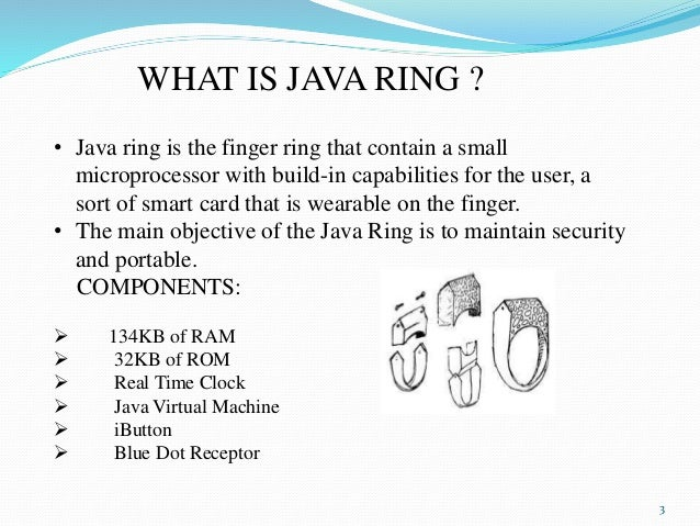 the java ring essay Java ring is a finger ring that contains a small microprocessor with built in capabilities for the userjava ring is a sort of a smartcard that is wearable on the java ring is an extremely secure java-powered electronic token • java ring have number of real-world application.