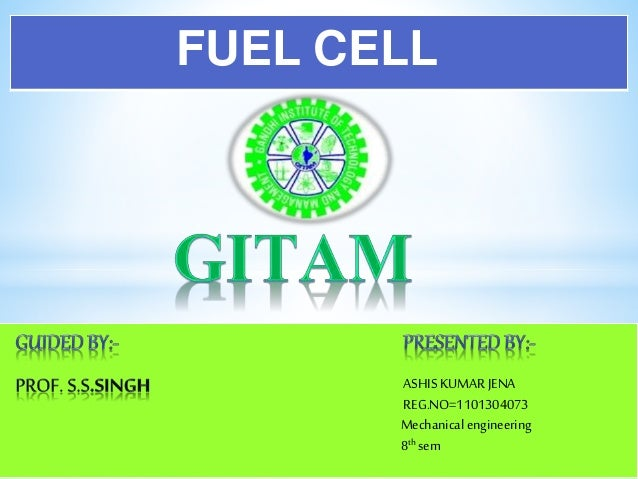 FUEL CELL ASHIS KUMARJENA REG.NO=1101304073 Mechanical engineering 8th sem
