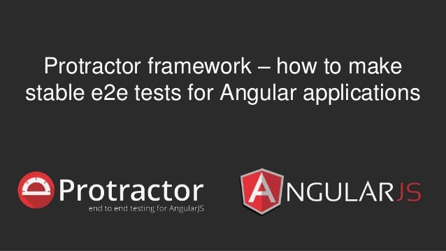 Protractor framework – how to make stable e2e tests for Angular applications