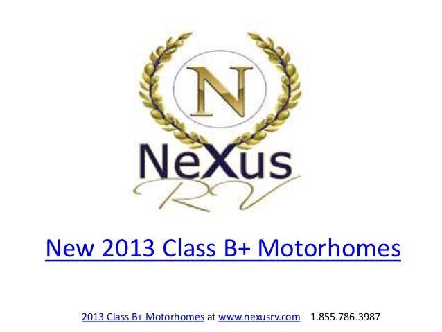New 2013 Class B+ Motorhomes  2013 Class B+ Motorhomes at www.nexusrv.com 1.855.786.3987