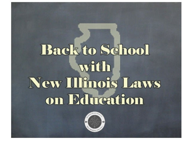 New Illinois Laws on Education This year, the Illinois legislature passed a number of laws dealing with education.