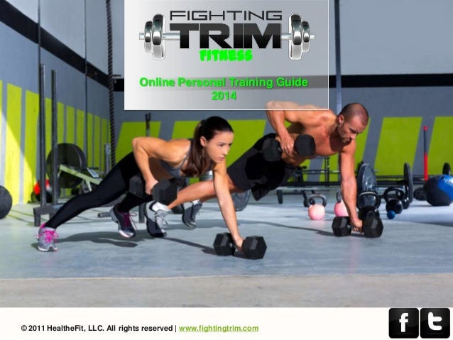 Fitness Online Personal Training Guide 2014  © 2011 HealtheFit, LLC. All rights reserved | www.fightingtrim.com
