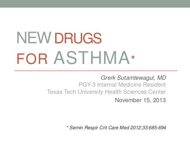 NEW DRUGS FOR ASTHMA* Grerk Sutamtewagul, MD PGY-3 Internal Medicine Resident Texas Tech University Health Sciences Center...