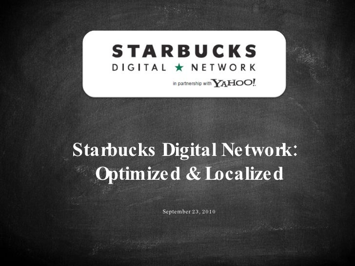 Starbucks Digital Network:   Optimized & Localized September 23, 2010