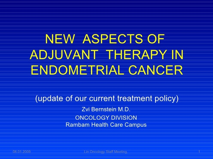 NEW  ASPECTS OF  ADJUVANT  THERAPY IN ENDOMETRIAL CANCER (update of our current treatment policy) Zvi Bernstein M.D. ONCOL...