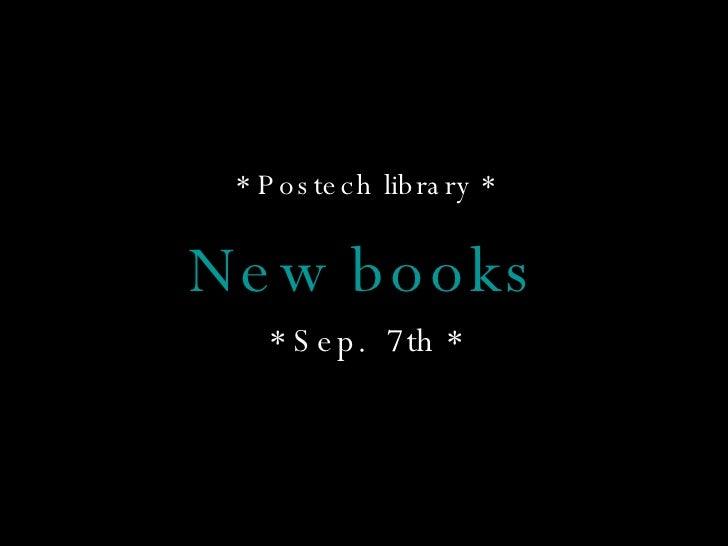 <ul><li>* Postech library * </li></ul><ul><li>New   books </li></ul><ul><li>* Sep.  7th * </li></ul>