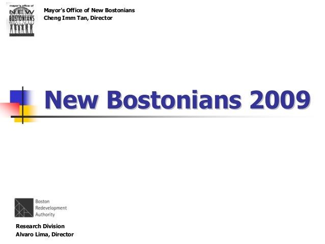 Mayor's Office of New Bostonians Cheng Imm Tan, Director New Bostonians 2009New Bostonians 2009 Research Division Alvaro L...