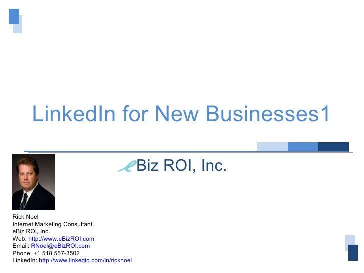 for New Businesses Biz ROI, Inc. Rick Noel Internet Marketing Consultant eBiz ROI, Inc. Web:  http://www.eBizROI.com Email...