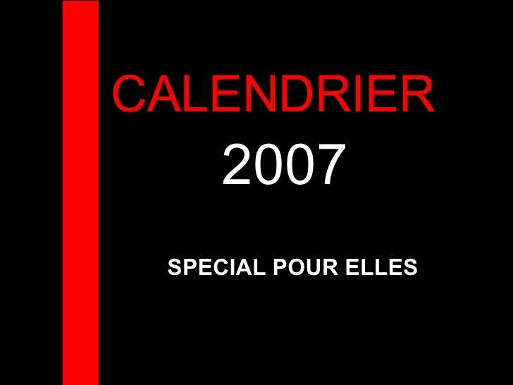 CALENDRIER  2007 SPECIAL POUR ELLES