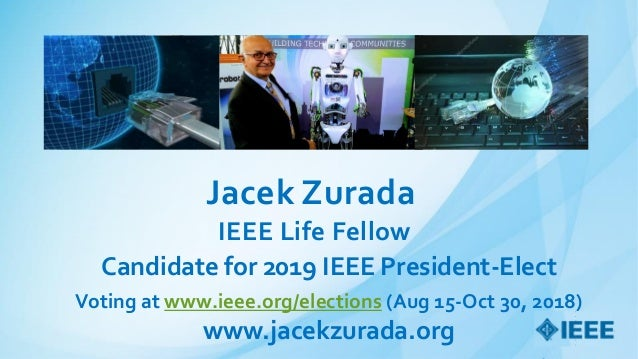 Jacek Zurada IEEE Life Fellow Candidate for 2019 IEEE President-Elect Voting at www.ieee.org/elections (Aug 15-Oct 30, 201...