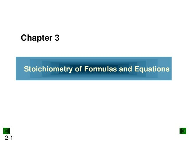 Chapter 3  Stoichiometry of Formulas and Equations  2-1