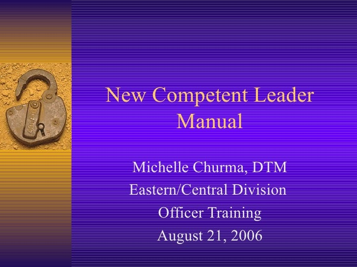 New Competent Leader Manual Michelle Churma, DTM Eastern/Central Division  Officer Training August 21, 2006