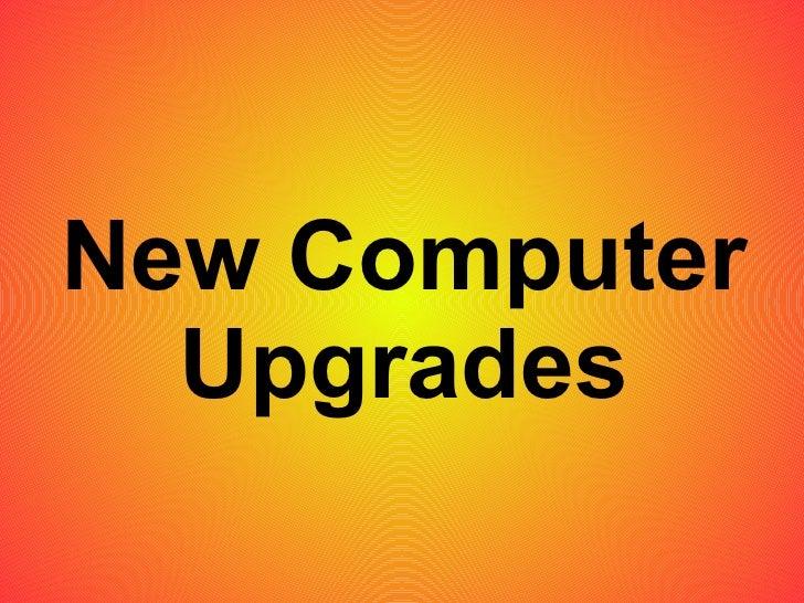 New Computer Upgrades