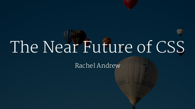 The Near Future of CSS Rachel Andrew