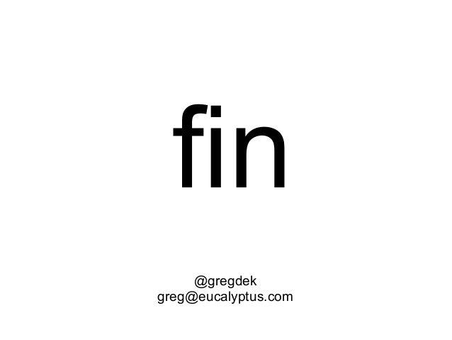 fin @gregdek greg@eucalyptus.com