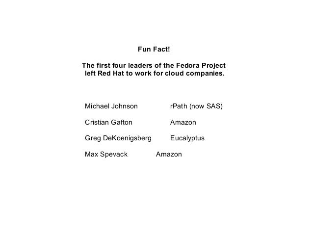 Fun Fact! The first four leaders of the Fedora Project left Red Hat to work for cloud companies.  Michael Johnson  rPath (...