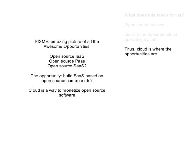 What does this mean for us? Open source has won  FIXME: amazing picture of all the Awesome Opportunities! Open source IaaS...