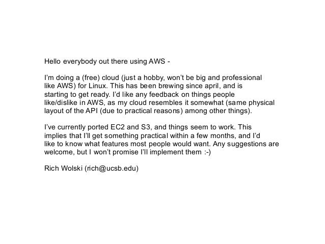 Hello everybody out there using AWS I'm doing a (free) cloud (just a hobby, won't be big and professional like AWS) for Li...