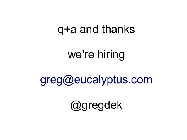 q+a and thanks we're hiring greg@eucalyptus.com @gregdek
