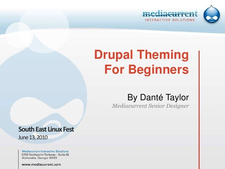 Drupal ThemingFor BeginnersBy Danté TaylorMediacurrent Senior Designer<br />South East Linux Fest<br />June 13, 2010<br />