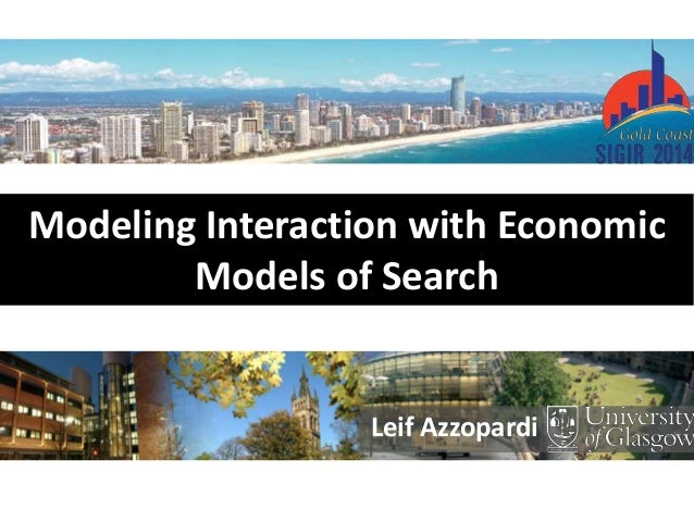 Leif Azzopardi Modeling Interaction with Economic Models of Search