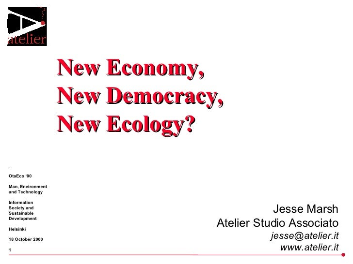 New  Economy , New Democracy, New Ecology? Jesse Marsh Atelier Studio Associato [email_address] www.atelier.it