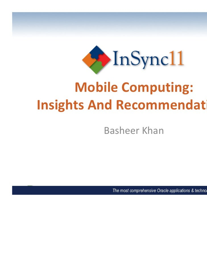 Mobile Computing:Insights And Recommendations         Basheer Khan          The most comprehensive Oracle applications & t...