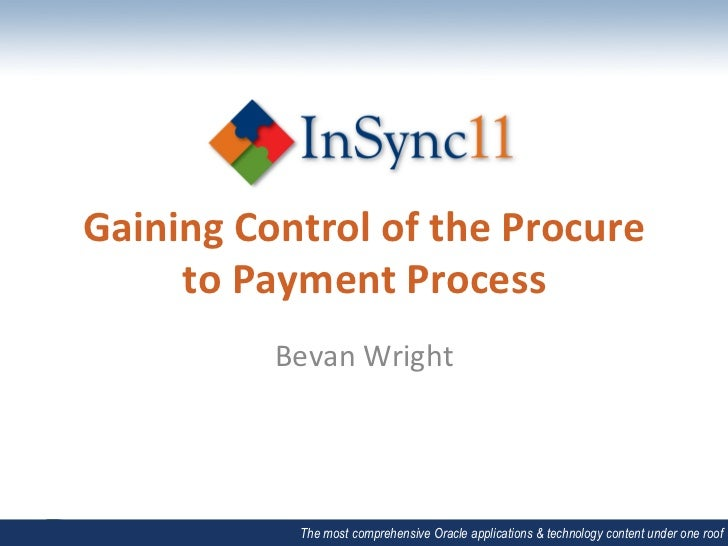 Gaining	  Control	  of	  the	  Procure	       to	  Payment	  Process	                 Bevan	  Wright	                   Th...