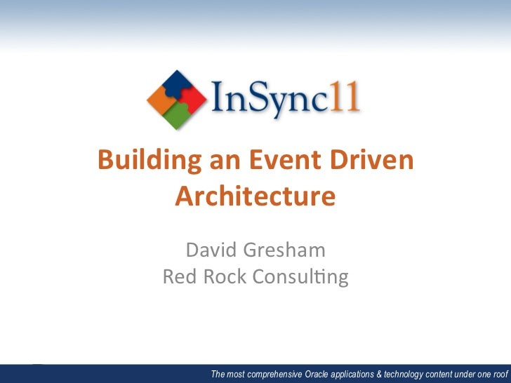 Building an Event Driven       Architecture          David Gresham        Red Rock Consul5ng          ...