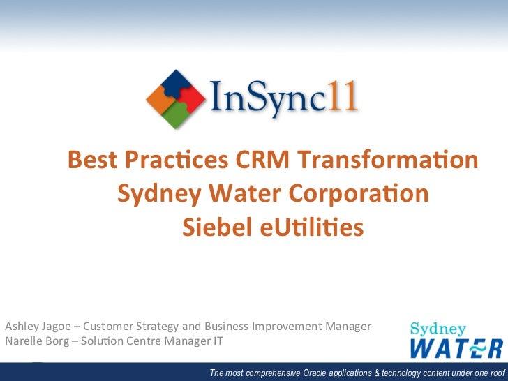 Best Prac*ces CRM Transforma*on                    Sydney Water Corpora*on                            Siebel...