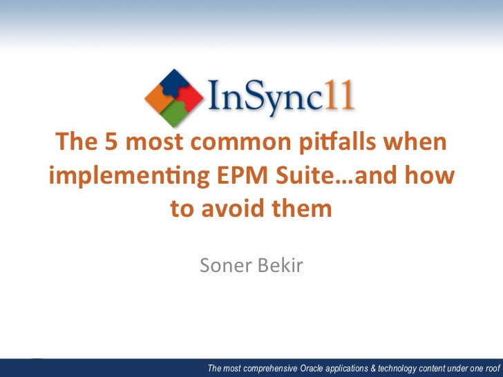 The	  5	  most	  common	  pi.alls	  when	  implemen2ng	  EPM	  Suite…and	  how	                  to	  avoid	  them	       ...