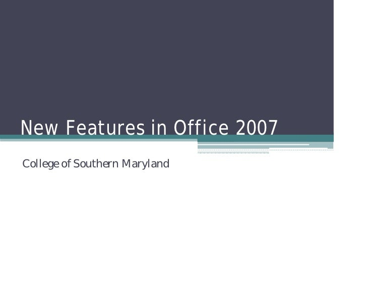 New Features in Office 2007 College of Southern Maryland