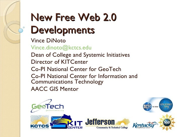 New Free Web 2.0 Developments Vince DiNoto [email_address] Dean of College and Systemic Initiatives Director of KITCenter ...