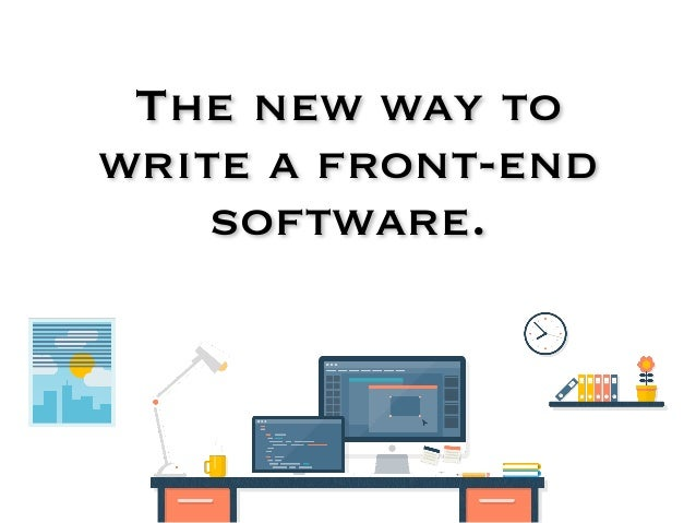 The new way to write a front-end software.