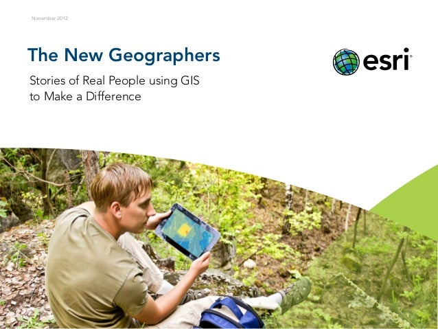 The New GeographersStories of Real People using GISto Make a DifferenceNovember 2012