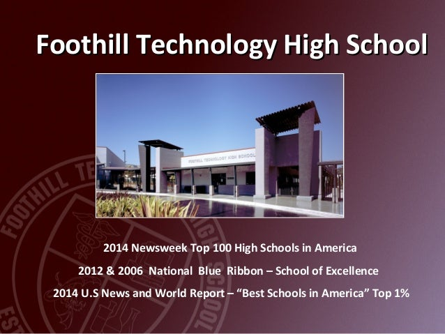 Foothill Technology High SchoolFoothill Technology High School 2014 Newsweek Top 100 High Schools in America 2012 & 2006 N...