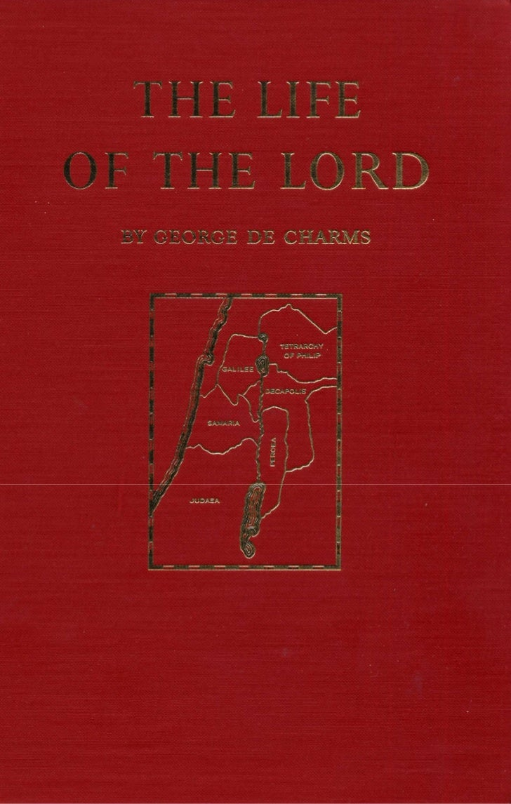 THE LIFEOF THE LORD BY GEORGE DE CHARMS    ACADEMY BOOK ROOM  BRYN ATHYN, PENNSYLVANIA           1 962