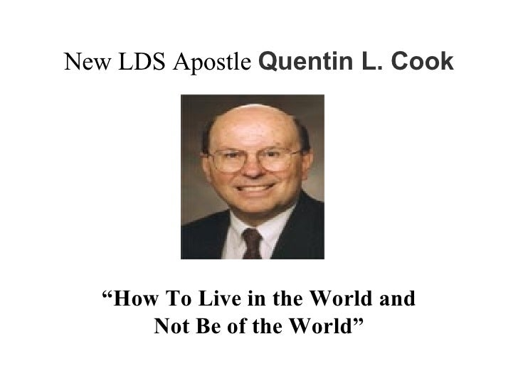 "New LDS Apostle  Quentin L. Cook "" How To Live in the World and Not Be of the World"""