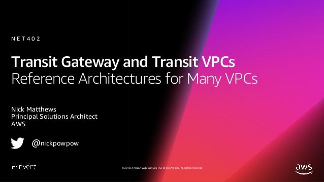 [NEW LAUNCH!] AWS Transit Gateway and Transit VPCs - Reference Architectures for Many VPCs (NET402) - AWS re:Invent 2018 Slide 2