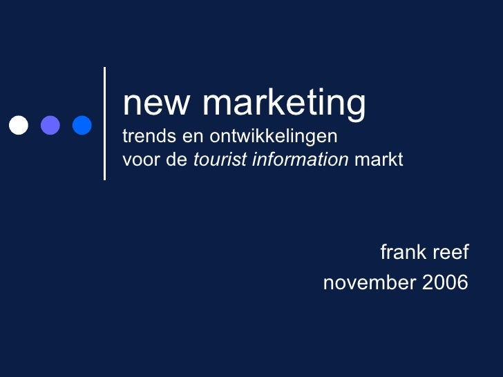new marketing trends en ontwikkelingen  voor de  tourist information  markt frank reef november 2006