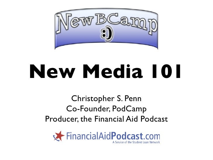 New Media 101        Christopher S. Penn       Co-Founder, PodCamp  Producer, the Financial Aid Podcast
