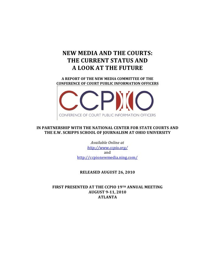NEW MEDIA AND THE COURTS:            THE CURRENT STATUS AND             A LOOK AT THE FUTURE           A REPORT OF THE NEW...