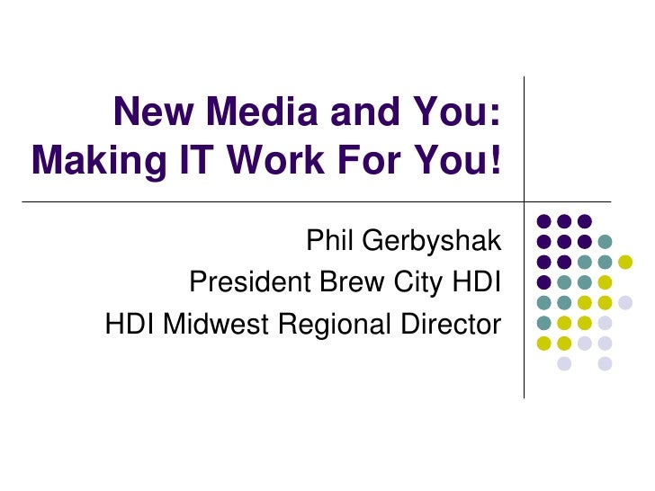 New Media and You: Making IT Work For You!                 Phil Gerbyshak         President Brew City HDI    HDI Midwest R...