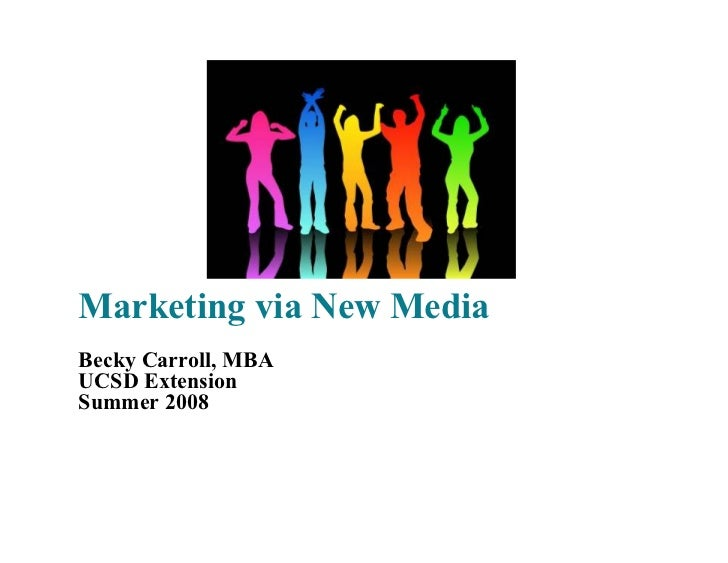Marketing via New Media Becky Carroll, MBA UCSD Extension Summer 2008