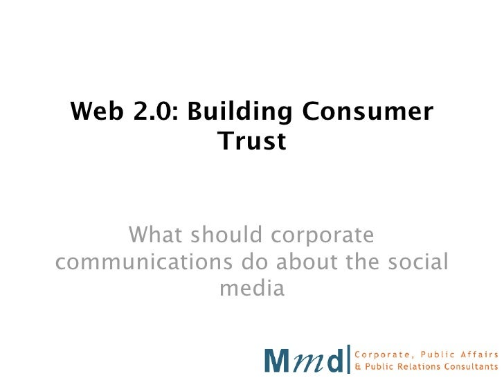 Web 2.0: Building Consumer             Trust        What should corporate communications do about the social              ...