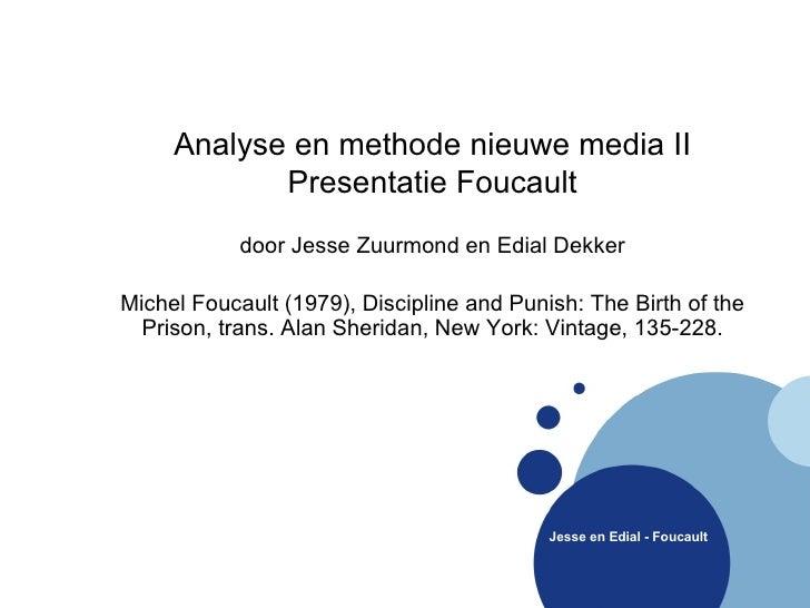 <ul><li>Analyse en methode nieuwe media II </li></ul><ul><li>Presentatie Foucault </li></ul><ul><ul><li>door Jesse Zuurmon...