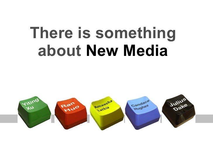There is something about  New Media