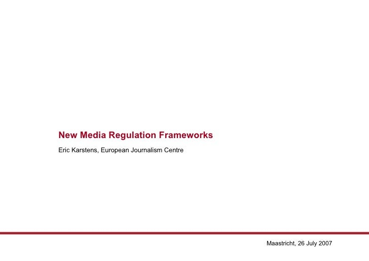 New Media Regulation Frameworks Eric Karstens, European Journalism Centre