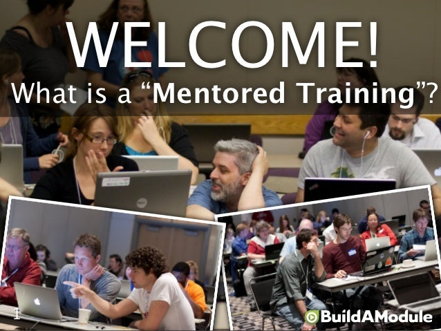 "WELCOME!What is a ""Mentored Training""?1"
