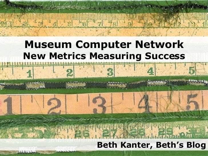 Museum Computer Network New Metrics Measuring Success Beth Kanter, Beth's Blog